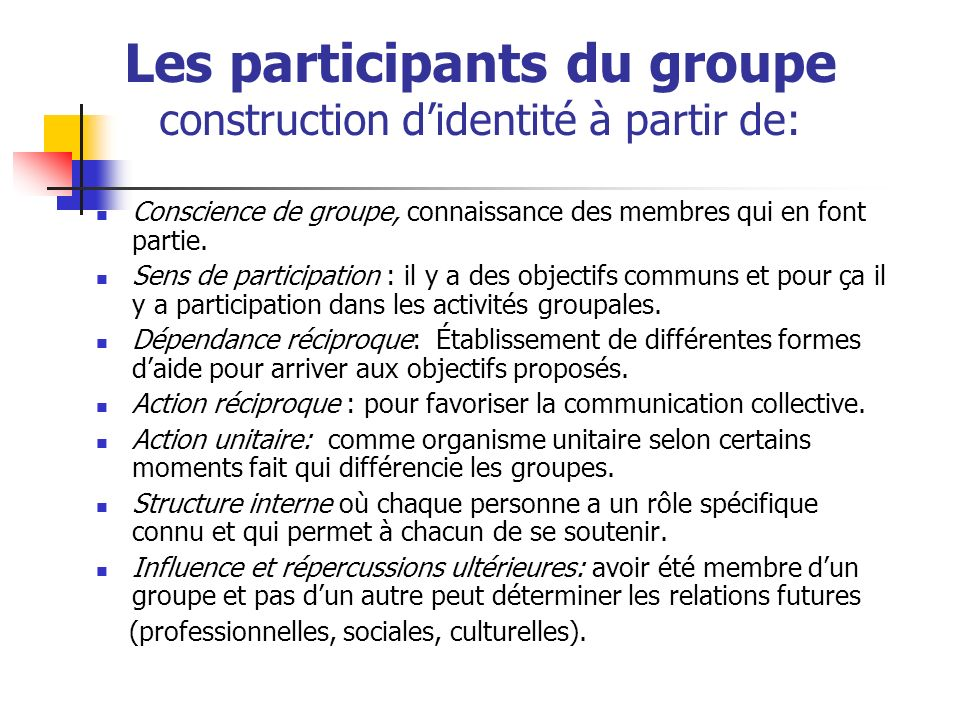Les participants du groupe construction didentité à partir de: Conscience de groupe, connaissance des membres qui en font partie. Sens de participatio