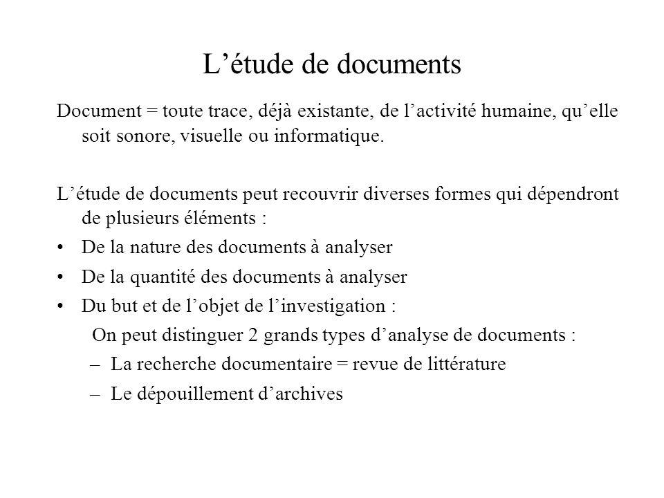 Létude de documents Méthodes danalyse rigoureuse des documents (analyse de contenu, analyse structurale) analyse quantitative : on va réduire le matériel à quelques catégories pour produire des analyses de fréquence, etc.