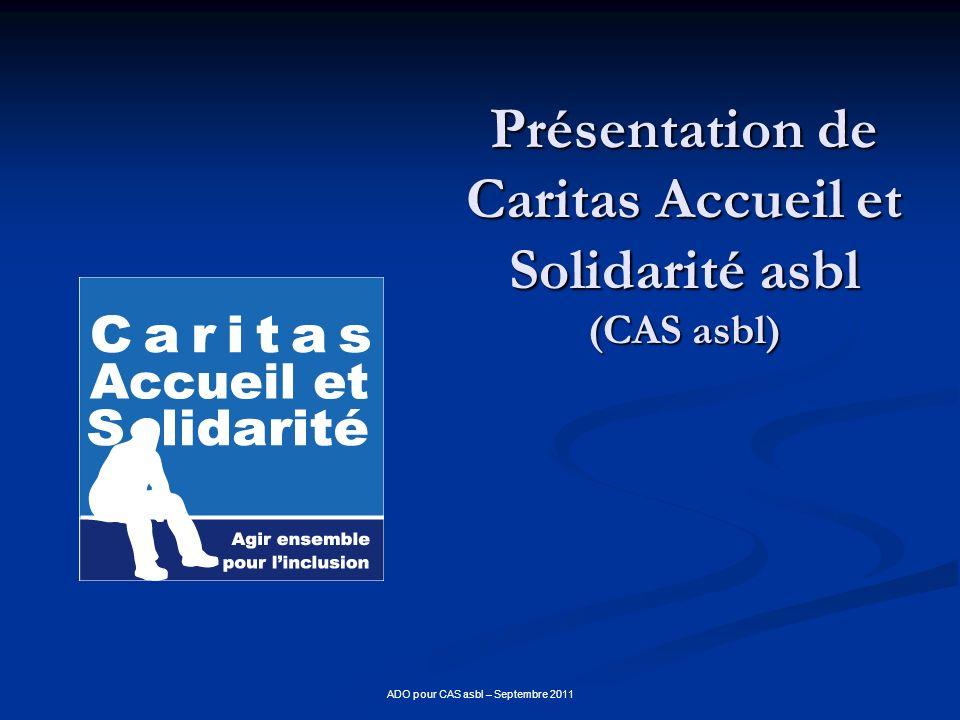 ADO pour CAS asbl – Septembre 2011 Présentation de Caritas Accueil et Solidarité asbl (CAS asbl)