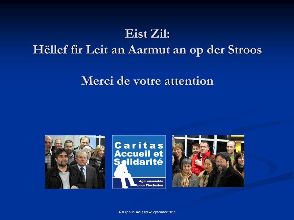 ADO pour CAS asbl – Septembre 2011 Eist Zil: Hëllef fir Leit an Aarmut an op der Stroos Merci de votre attention