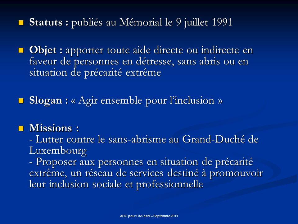 ADO pour CAS asbl – Septembre 2011 Statuts : publiés au Mémorial le 9 juillet 1991 Statuts : publiés au Mémorial le 9 juillet 1991 Objet : apporter to