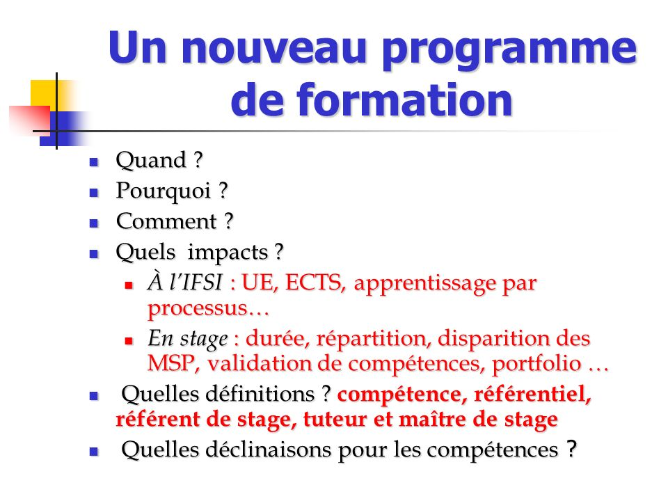Un nouveau programme de formation Quand ? Quand ? Pourquoi ? Pourquoi ? Comment ? Comment ? Quels impacts ? Quels impacts ? À lIFSI : UE, ECTS, appren