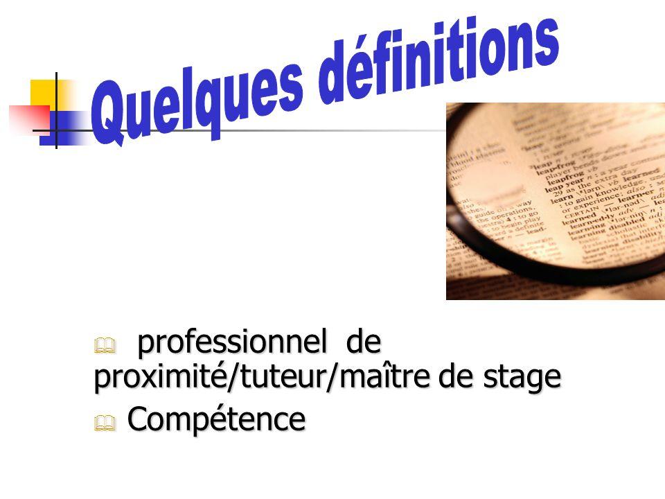 professionnel de proximité/tuteur/maître de stage professionnel de proximité/tuteur/maître de stage Compétence Compétence