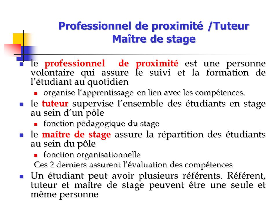 Professionnel de proximité /Tuteur Maître de stage le professionnel de proximité est une personne volontaire qui assure le suivi et la formation de lé