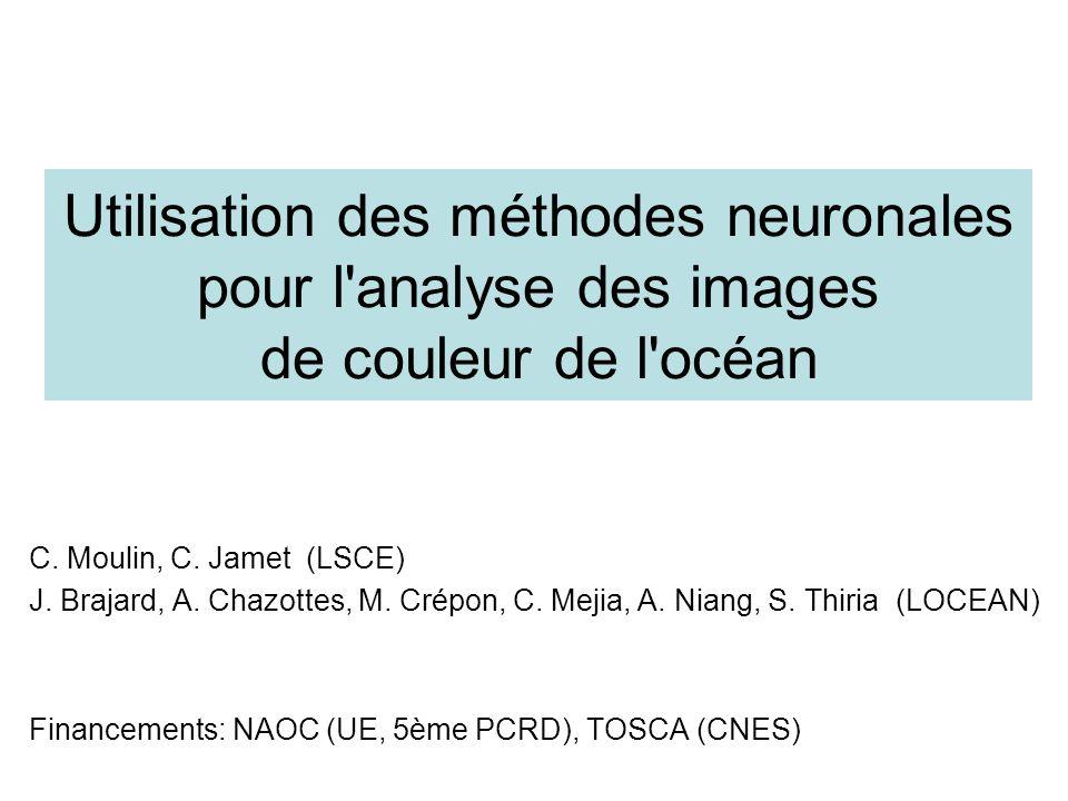 Utilisation des méthodes neuronales pour l'analyse des images de couleur de l'océan C. Moulin, C. Jamet (LSCE) J. Brajard, A. Chazottes, M. Crépon, C.