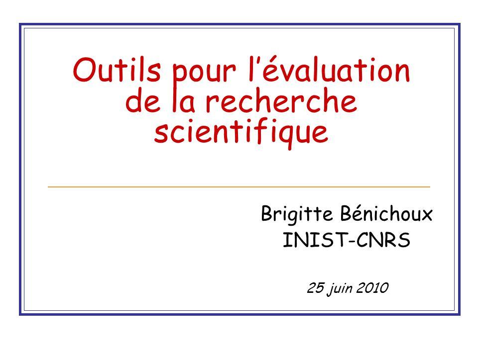 Outils pour lévaluation de la recherche scientifique Brigitte Bénichoux INIST-CNRS 25 juin 2010
