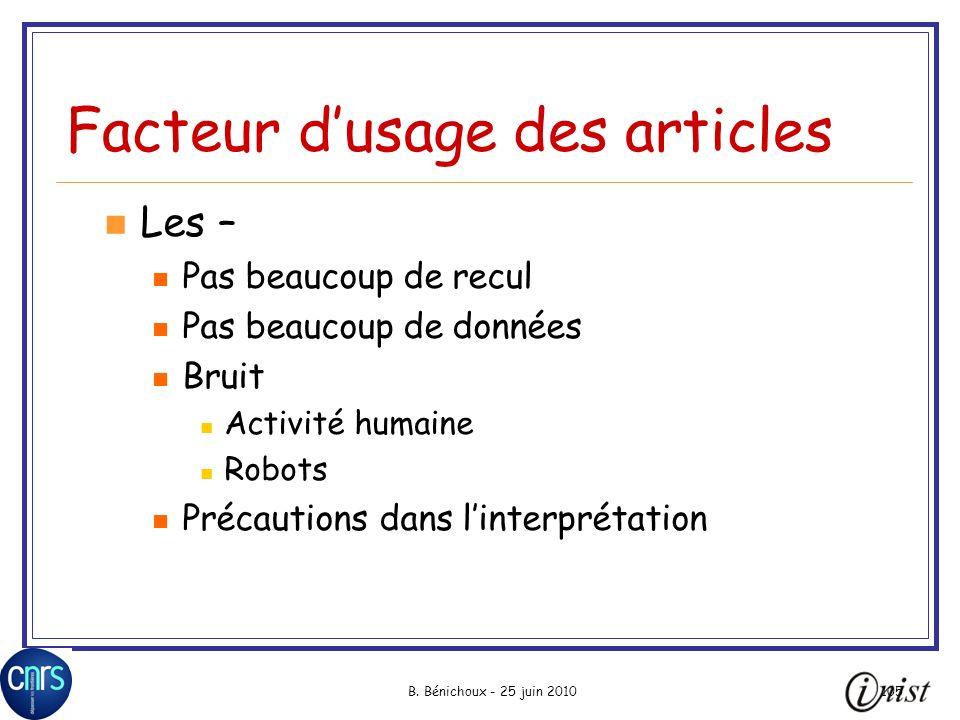 B. Bénichoux - 25 juin 2010105 Facteur dusage des articles Les – Pas beaucoup de recul Pas beaucoup de données Bruit Activité humaine Robots Précautio