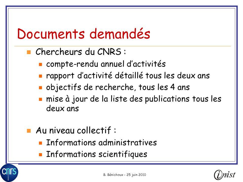 B. Bénichoux - 25 juin 201011 Documents demandés Chercheurs du CNRS : compte-rendu annuel dactivités rapport dactivité détaillé tous les deux ans obje