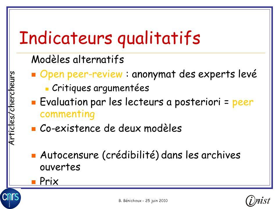 B. Bénichoux - 25 juin 2010111 Indicateurs qualitatifs Modèles alternatifs Open peer-review : anonymat des experts levé Critiques argumentées Evaluati