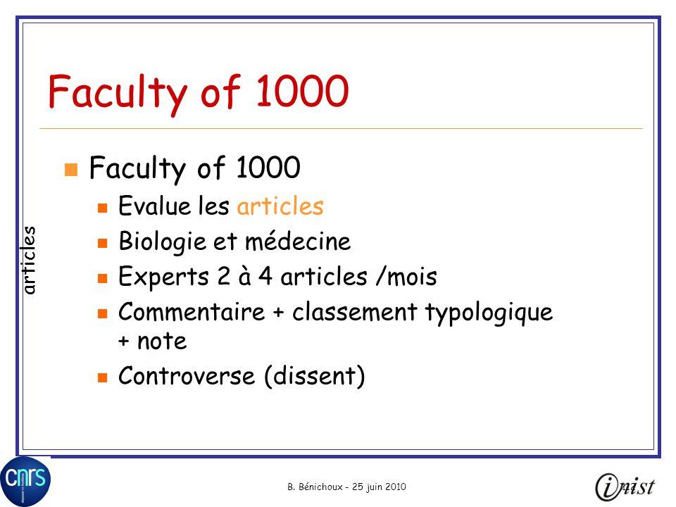 B. Bénichoux - 25 juin 2010112 Faculty of 1000 Evalue les articles Biologie et médecine Experts 2 à 4 articles /mois Commentaire + classement typologi