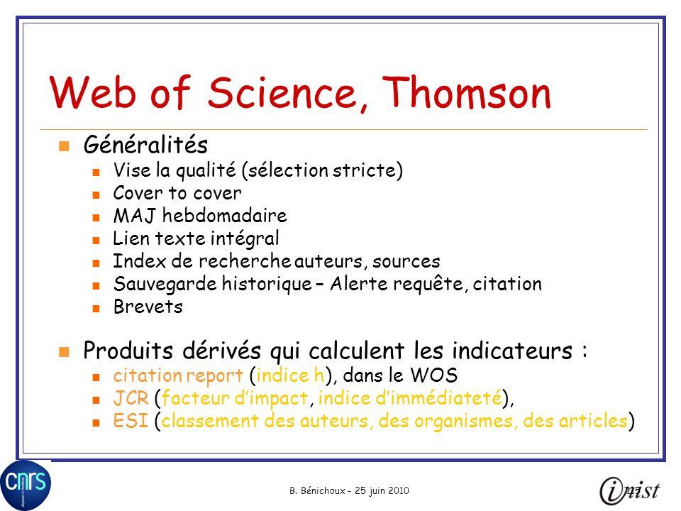 B. Bénichoux - 25 juin 2010115 Web of Science, Thomson Généralités Vise la qualité (sélection stricte) Cover to cover MAJ hebdomadaire Lien texte inté