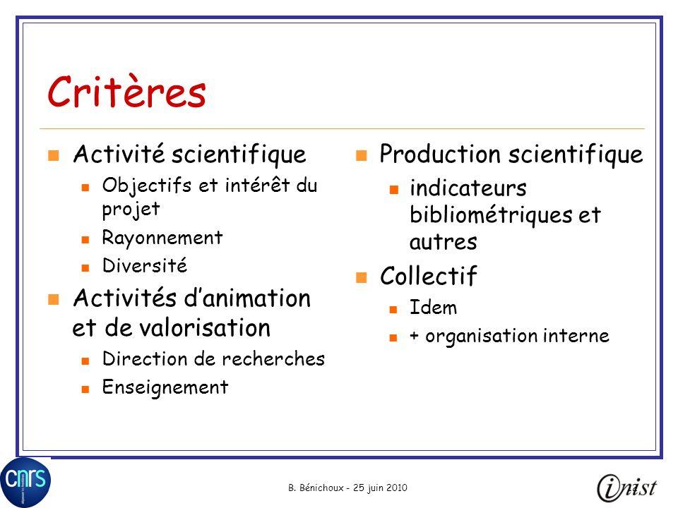 B. Bénichoux - 25 juin 201012 Critères Activité scientifique Objectifs et intérêt du projet Rayonnement Diversité Activités danimation et de valorisat