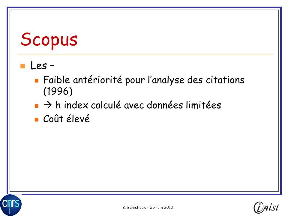 B. Bénichoux - 25 juin 2010139 Scopus Les – Faible antériorité pour lanalyse des citations (1996) h index calculé avec données limitées Coût élevé