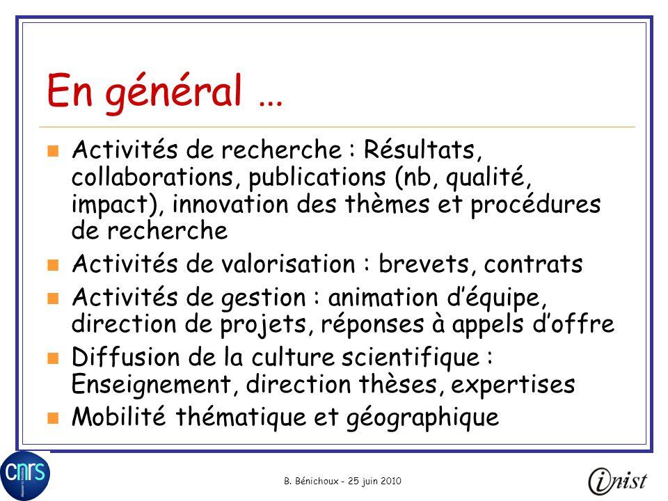 B. Bénichoux - 25 juin 201014 En général … Activités de recherche : Résultats, collaborations, publications (nb, qualité, impact), innovation des thèm