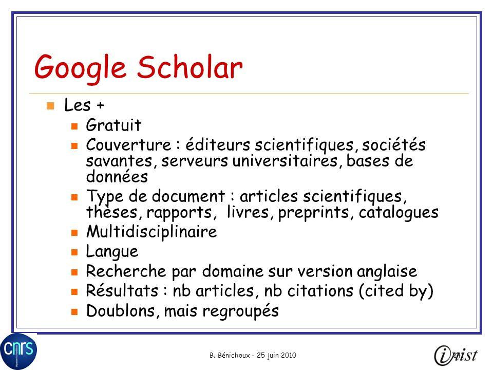 B. Bénichoux - 25 juin 2010141 Google Scholar Les + Gratuit Couverture : éditeurs scientifiques, sociétés savantes, serveurs universitaires, bases de