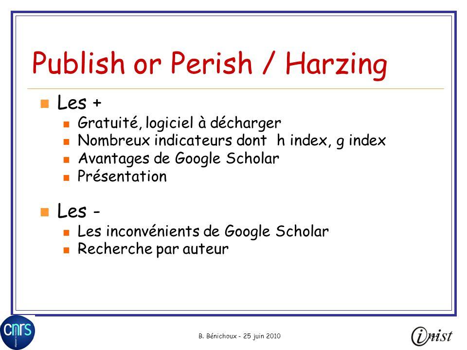 B. Bénichoux - 25 juin 2010144 Publish or Perish / Harzing Les + Gratuité, logiciel à décharger Nombreux indicateurs dont h index, g index Avantages d