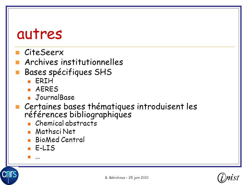 B. Bénichoux - 25 juin 2010148 autres CiteSeerx Archives institutionnelles Bases spécifiques SHS ERIH AERES JournalBase Certaines bases thématiques in