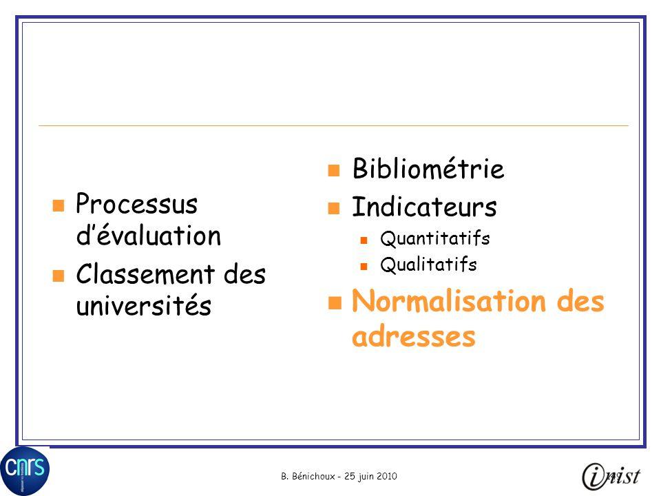 B. Bénichoux - 25 juin 2010149 Processus dévaluation Classement des universités Bibliométrie Indicateurs Quantitatifs Qualitatifs Normalisation des ad