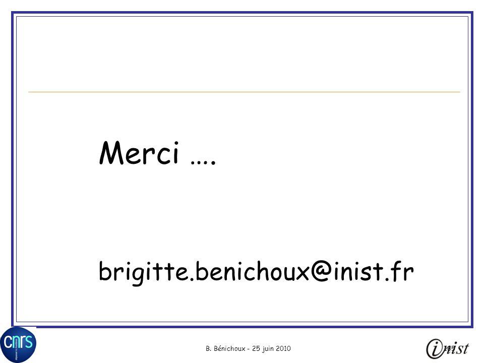 B. Bénichoux - 25 juin 2010165 Merci …. brigitte.benichoux@inist.fr