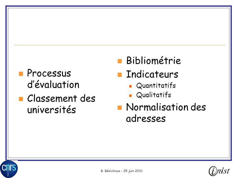 B. Bénichoux - 25 juin 20102 Processus dévaluation Classement des universités Bibliométrie Indicateurs Quantitatifs Qualitatifs Normalisation des adre