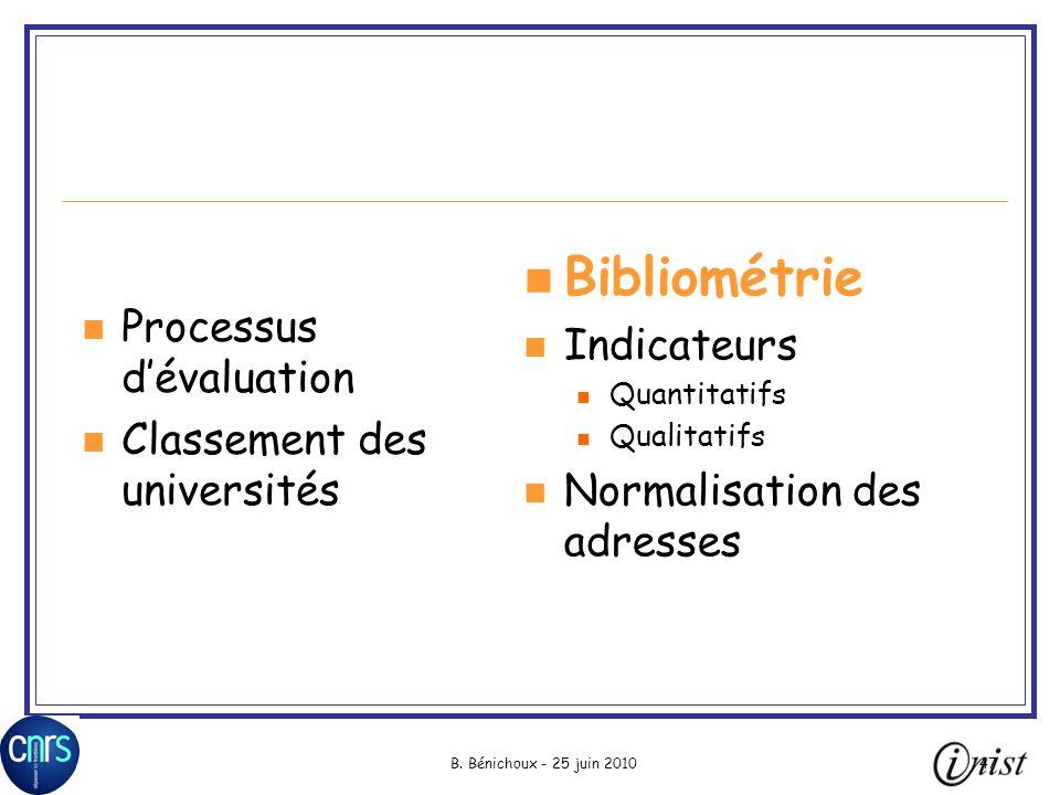 B. Bénichoux - 25 juin 201047 Processus dévaluation Classement des universités Bibliométrie Indicateurs Quantitatifs Qualitatifs Normalisation des adr