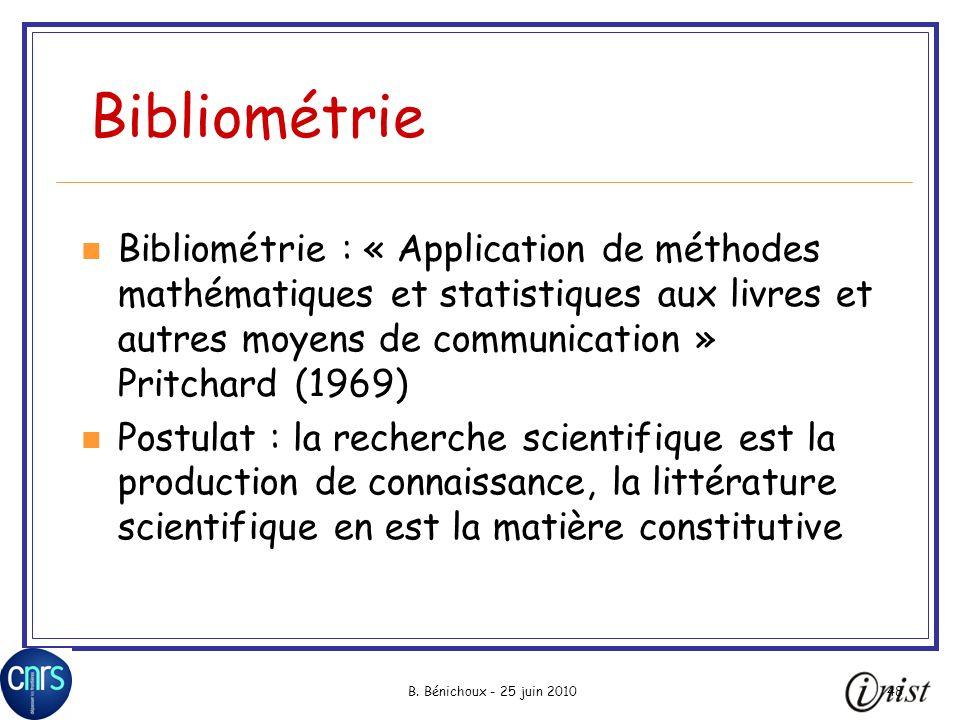 B. Bénichoux - 25 juin 201048 Bibliométrie Bibliométrie : « Application de méthodes mathématiques et statistiques aux livres et autres moyens de commu