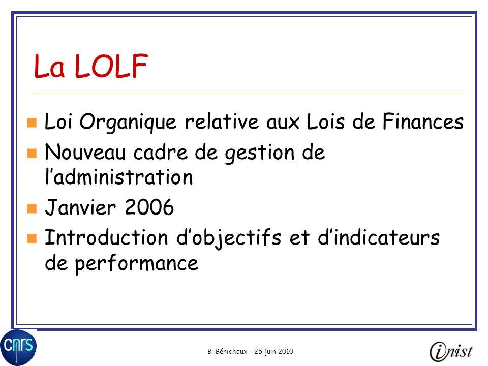B. Bénichoux - 25 juin 20106 La LOLF Loi Organique relative aux Lois de Finances Nouveau cadre de gestion de ladministration Janvier 2006 Introduction