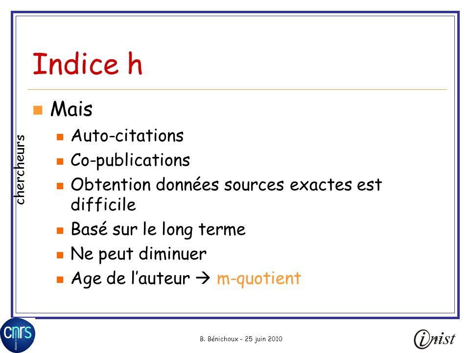 B. Bénichoux - 25 juin 201063 Indice h Mais Auto-citations Co-publications Obtention données sources exactes est difficile Basé sur le long terme Ne p