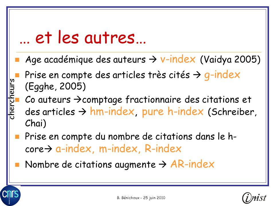B. Bénichoux - 25 juin 201064 … et les autres… Age académique des auteurs v-index (Vaidya 2005) Prise en compte des articles très cités g-index (Egghe
