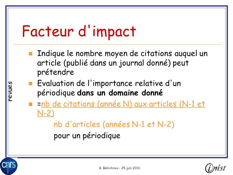 B. Bénichoux - 25 juin 201069 Facteur d'impact Indique le nombre moyen de citations auquel un article (publié dans un journal donné) peut prétendre Ev