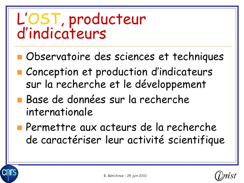 B. Bénichoux - 25 juin 201091 LOST, producteur dindicateurs Observatoire des sciences et techniques Conception et production dindicateurs sur la reche