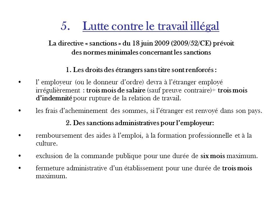 5. Lutte contre le travail illégal La directive « sanctions » du 18 juin 2009 (2009/52/CE) prévoit des normes minimales concernant les sanctions 1. Le