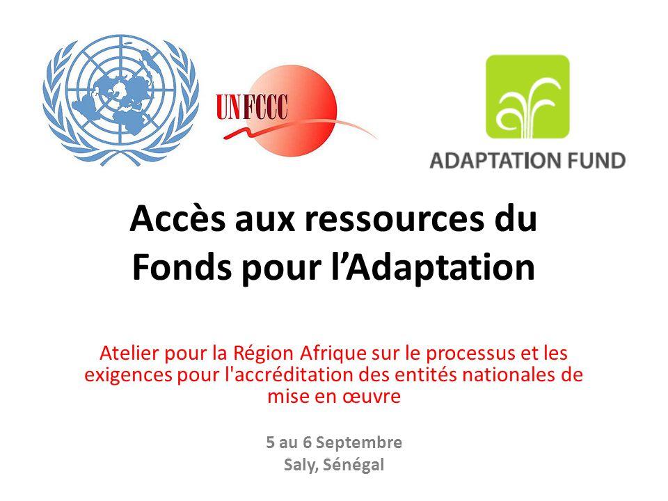 Accès aux ressources du Fonds pour lAdaptation Atelier pour la Région Afrique sur le processus et les exigences pour l accréditation des entités nationales de mise en œuvre 5 au 6 Septembre Saly, Sénégal