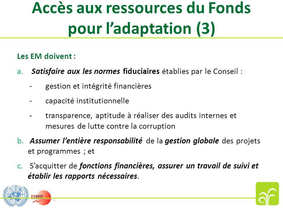 Accès aux ressources du Fonds pour ladaptation (3) Les EM doivent : a. Satisfaire aux les normes fiduciaires établies par le Conseil : -gestion et int