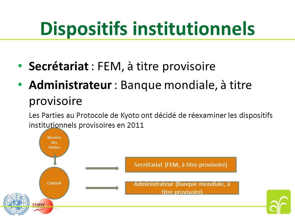 Dispositifs institutionnels Secrétariat : FEM, à titre provisoire Administrateur : Banque mondiale, à titre provisoire Les Parties au Protocole de Kyo