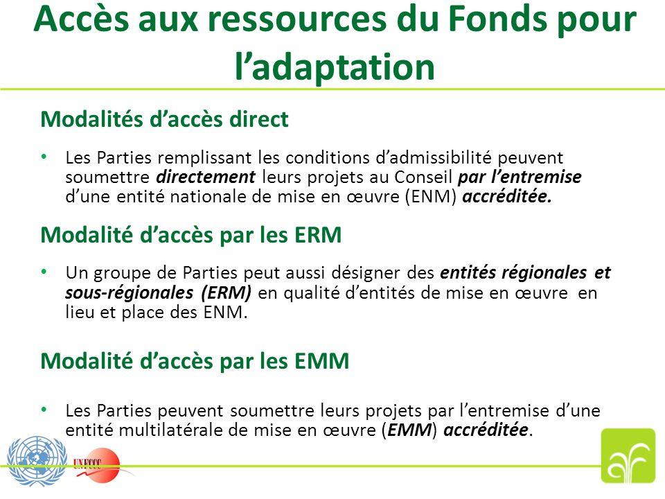 Accès aux ressources du Fonds pour ladaptation Modalités daccès direct Les Parties remplissant les conditions dadmissibilité peuvent soumettre directement leurs projets au Conseil par lentremise dune entité nationale de mise en œuvre (ENM) accréditée.