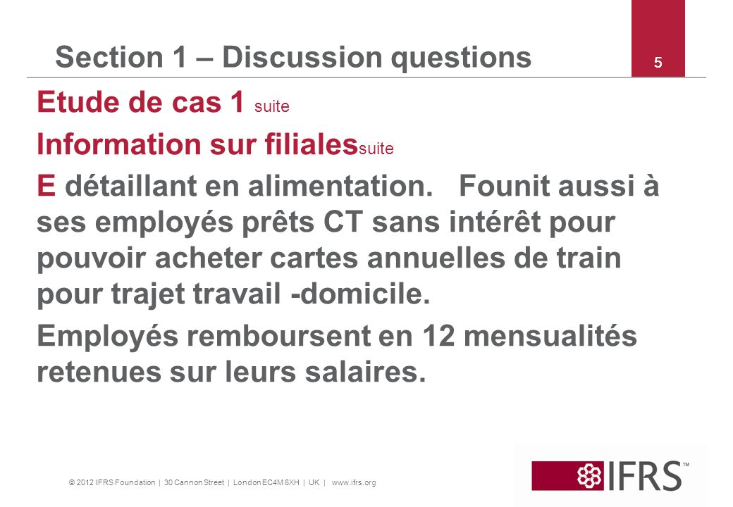 © 2012 IFRS Foundation | 30 Cannon Street | London EC4M 6XH | UK | www.ifrs.org 6 Section 1 – Discussion questions Etude de cas 1 suite Information sur filiales suite J détaillant en alimentation.