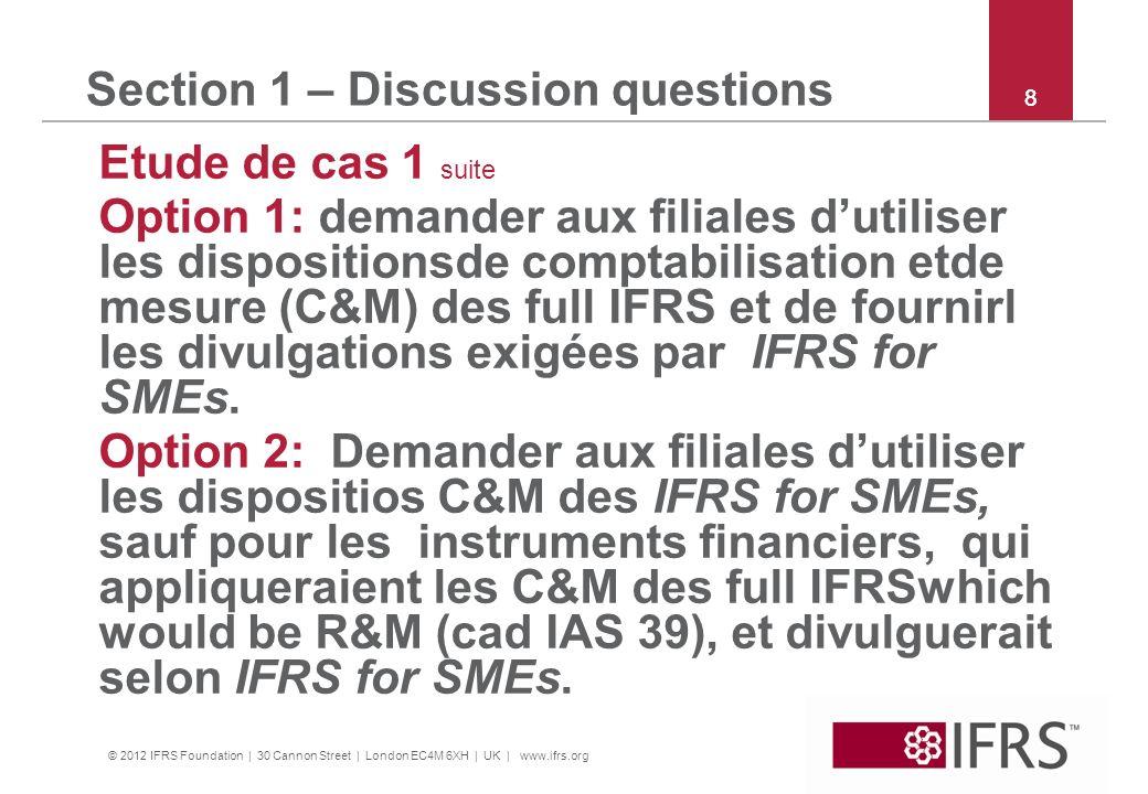 © 2012 IFRS Foundation | 30 Cannon Street | London EC4M 6XH | UK | www.ifrs.org 8 Section 1 – Discussion questions Etude de cas 1 suite Option 1: dema