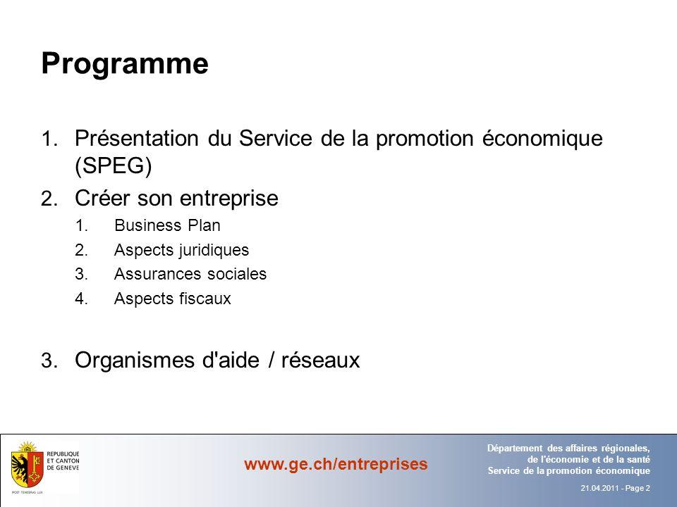 21.04.2011 - Page 2 Département Office Département des affaires régionales, de l économie et de la santé Service de la promotion économique www.ge.ch/entreprises Programme 1.