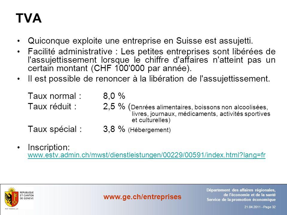 21.04.2011 - Page 32 Département Office Département des affaires régionales, de l économie et de la santé Service de la promotion économique www.ge.ch/entreprises Quiconque exploite une entreprise en Suisse est assujetti.