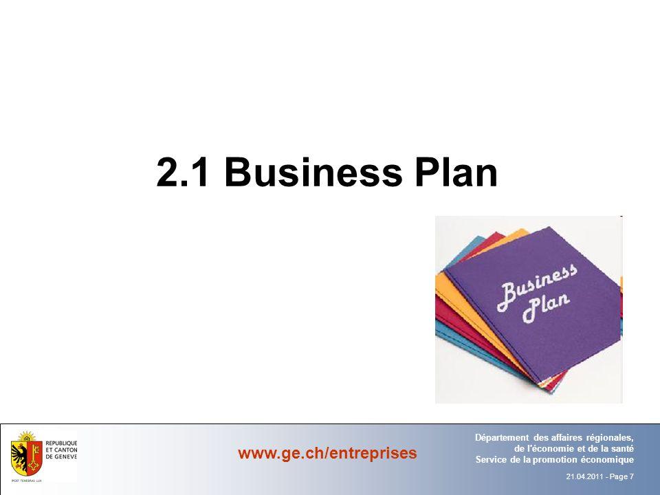 21.04.2011 - Page 7 Département Office Département des affaires régionales, de l économie et de la santé Service de la promotion économique www.ge.ch/entreprises 2.1 Business Plan Département Office