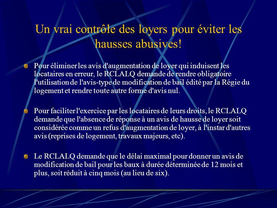 Revendications du RCLALQ lors du renouvellement des baux Le RCLALQ exige linstauration dun Registre des baux À la section G du bail, le prix de lancien loyer doit être indiqué.