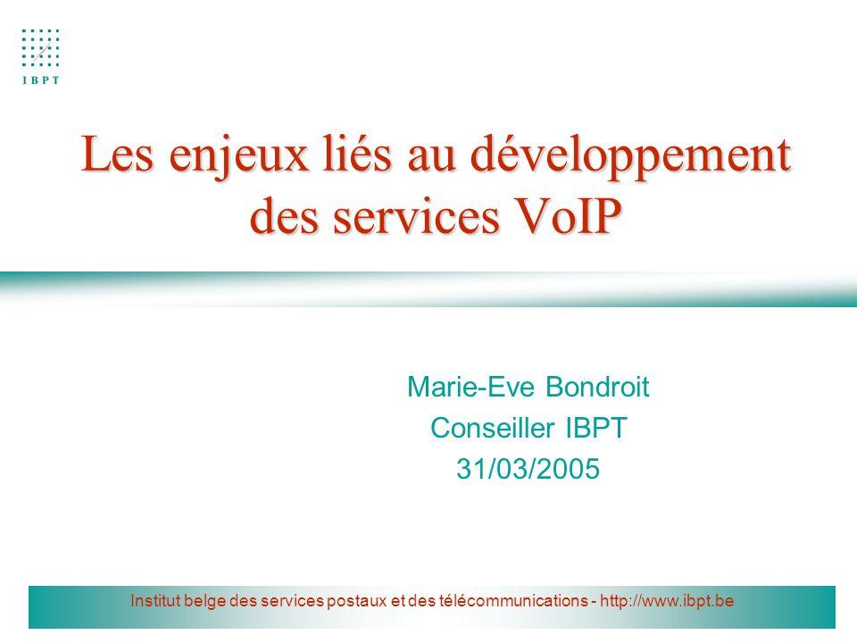 Institut belge des services postaux et des télécommunications - http://www.ibpt.be Les enjeux liés au développement des services VoIP Marie-Eve Bondro