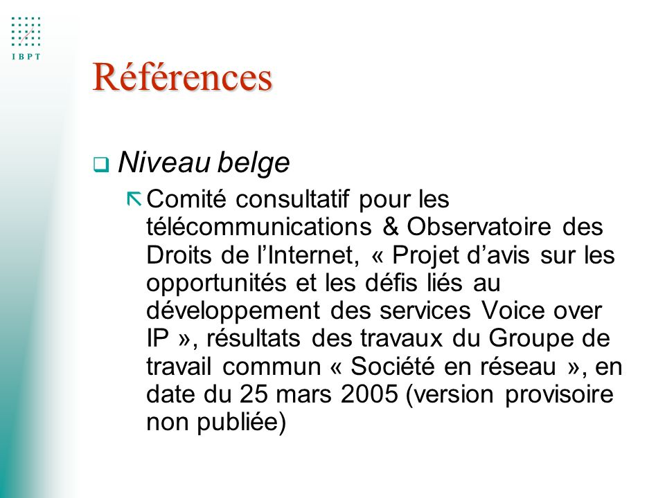 Références q Niveau belge ã Comité consultatif pour les télécommunications & Observatoire des Droits de lInternet, « Projet davis sur les opportunités