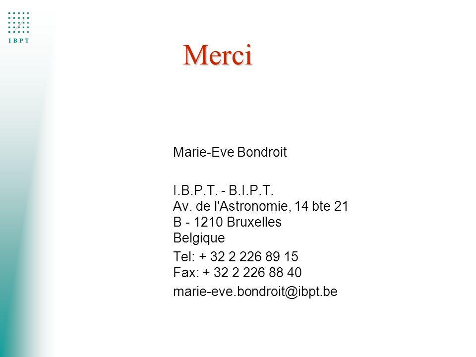Merci Merci Marie-Eve Bondroit I.B.P.T. - B.I.P.T. Av. de l'Astronomie, 14 bte 21 B - 1210 Bruxelles Belgique Tel: + 32 2 226 89 15 Fax: + 32 2 226 88