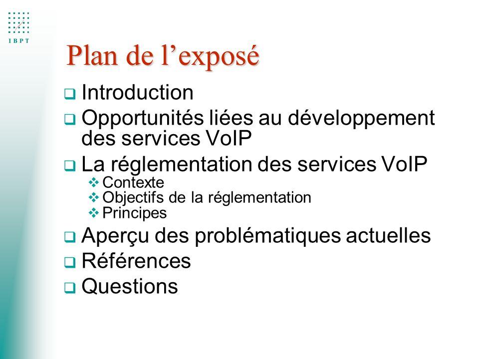 Plan de lexposé q Introduction q Opportunités liées au développement des services VoIP q La réglementation des services VoIP Contexte Objectifs de la