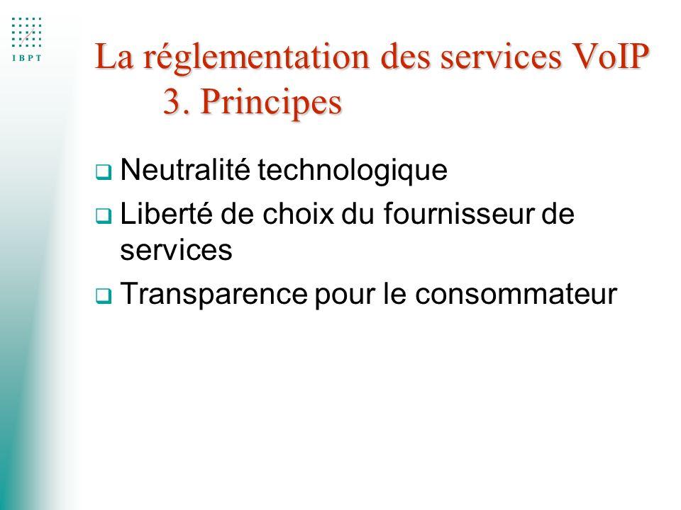 q Neutralité technologique q Liberté de choix du fournisseur de services q Transparence pour le consommateur La réglementation des services VoIP 3. Pr