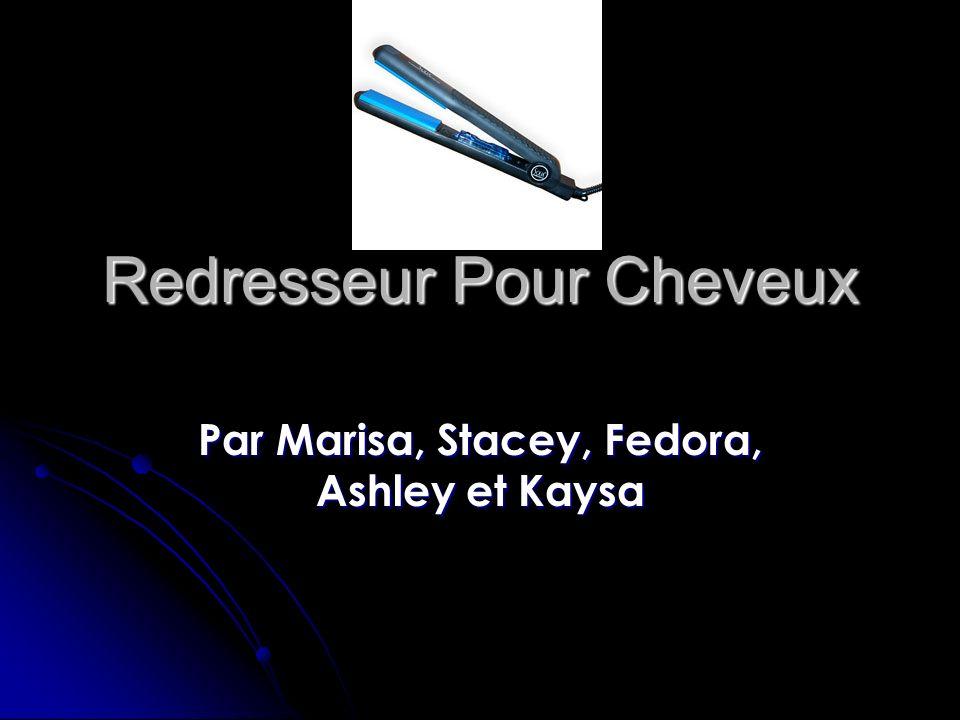 Redresseur Pour Cheveux Par Marisa, Stacey, Fedora, Ashley et Kaysa