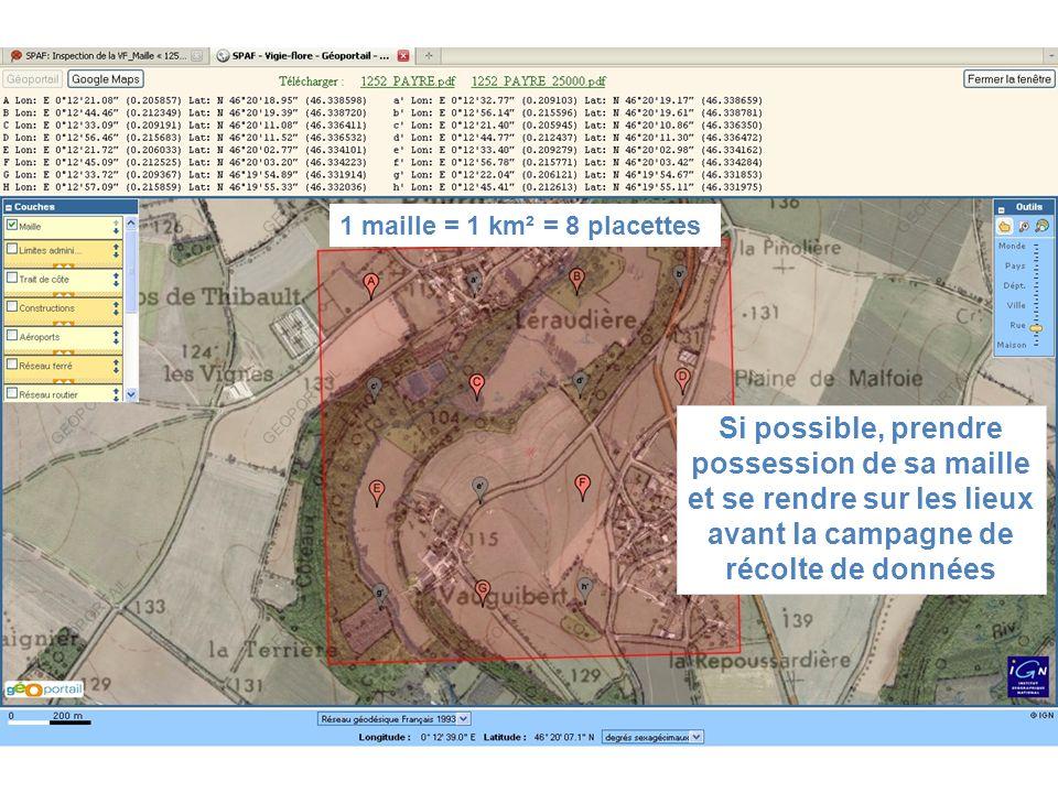 Si possible, prendre possession de sa maille et se rendre sur les lieux avant la campagne de récolte de données 1 maille = 1 km² = 8 placettes