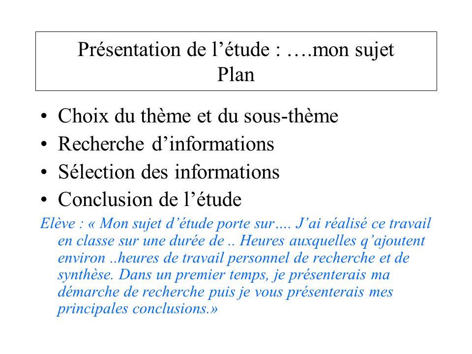 Présentation de létude : ….mon sujet Plan Choix du thème et du sous-thème Recherche dinformations Sélection des informations Conclusion de létude Elèv